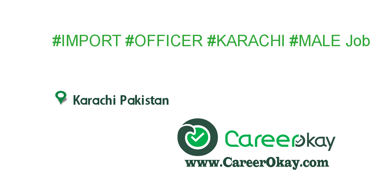 #IMPORT #OFFICER #KARACHI #MALE #SHIPPING LINE