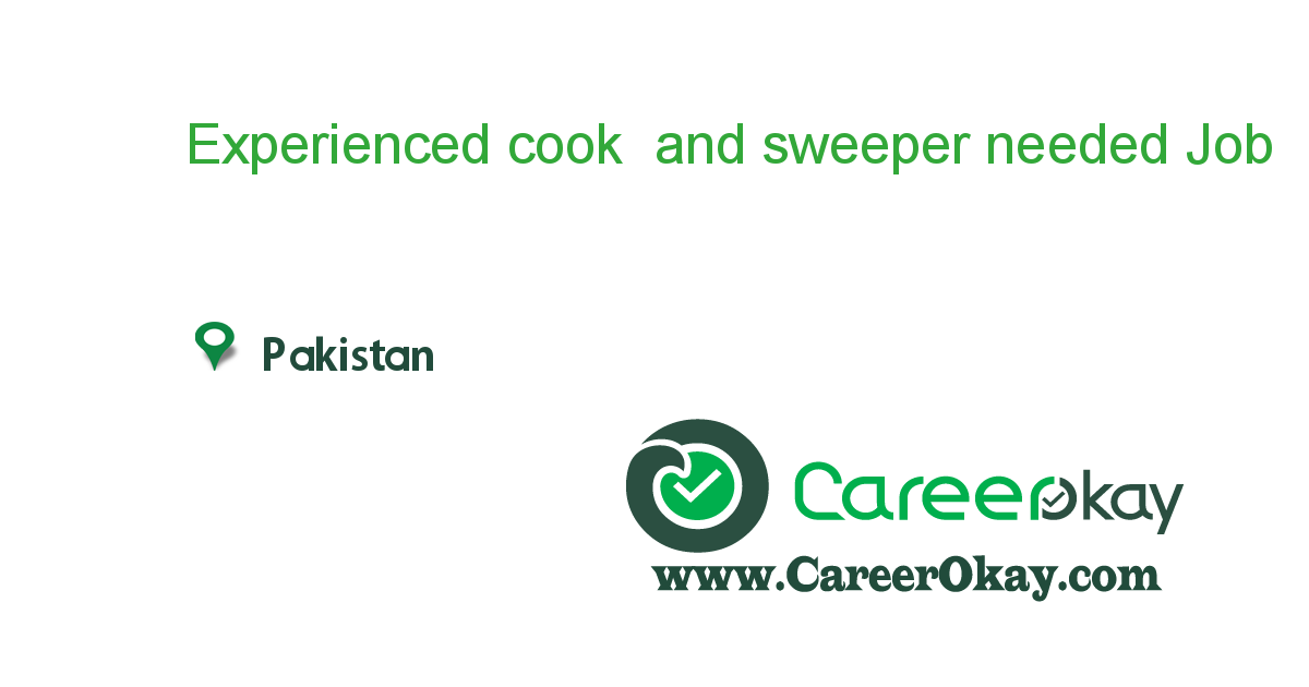 Experienced cook and sweeper needed