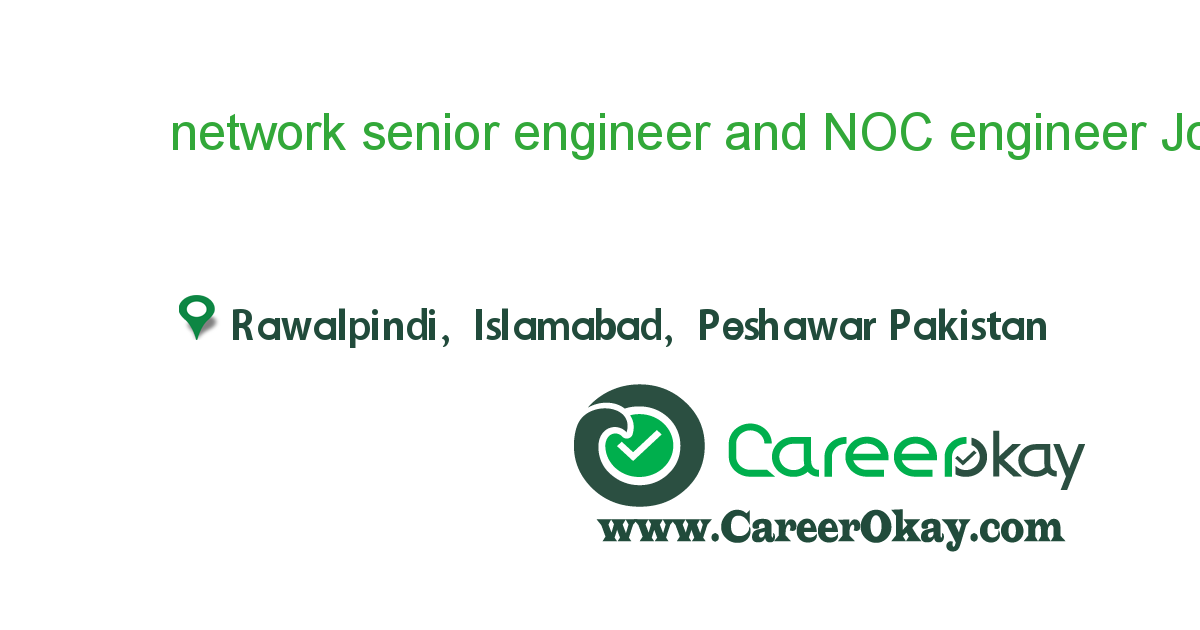 network senior engineer and NOC engineer for Saudi arabia