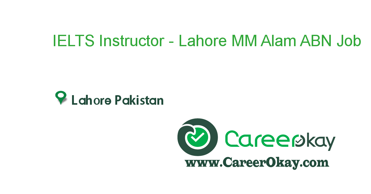 IELTS Instructor - Lahore MM Alam ABN Overseas