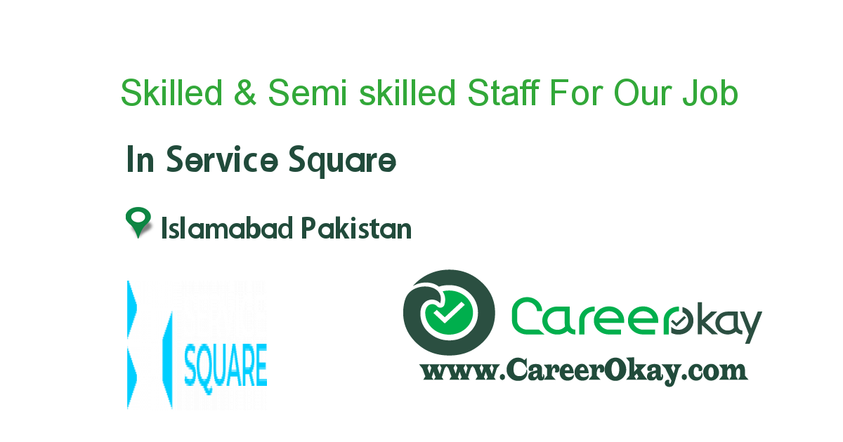 Skilled & Semi skilled Staff For Our Project in Islamabad.