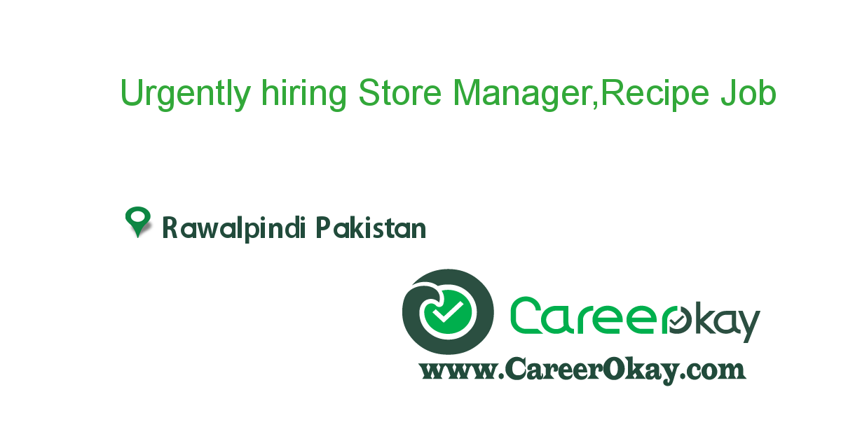 Urgently hiring Store Manager,Recipe Chef,Restaurant manager