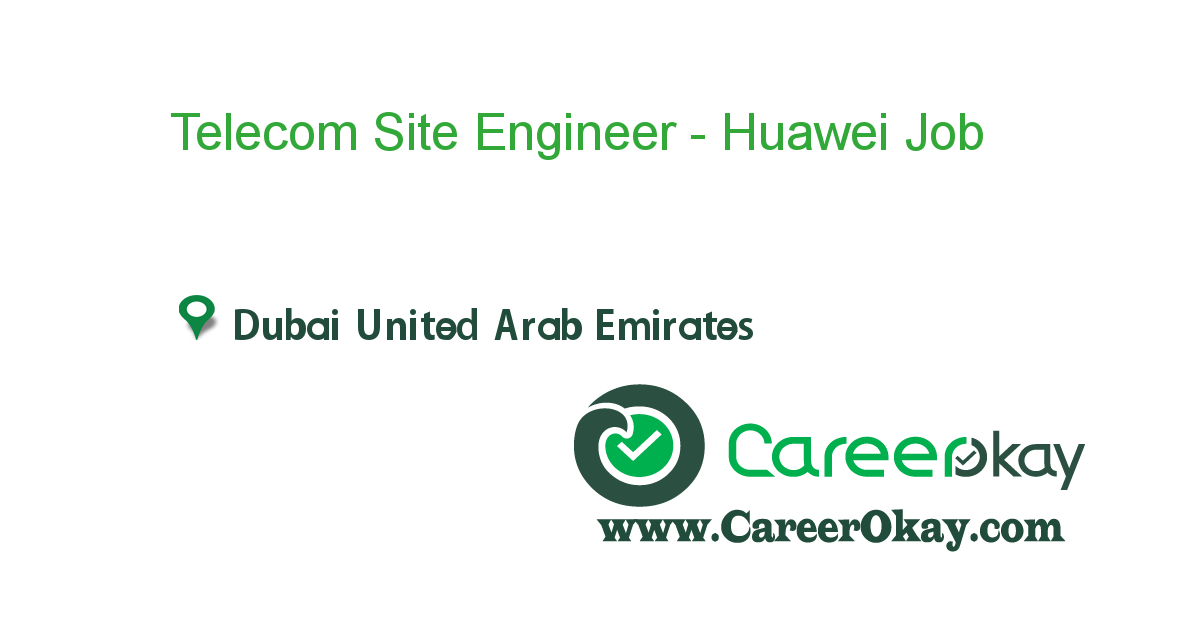 Telecom Site Engineer - Huawei Experienced