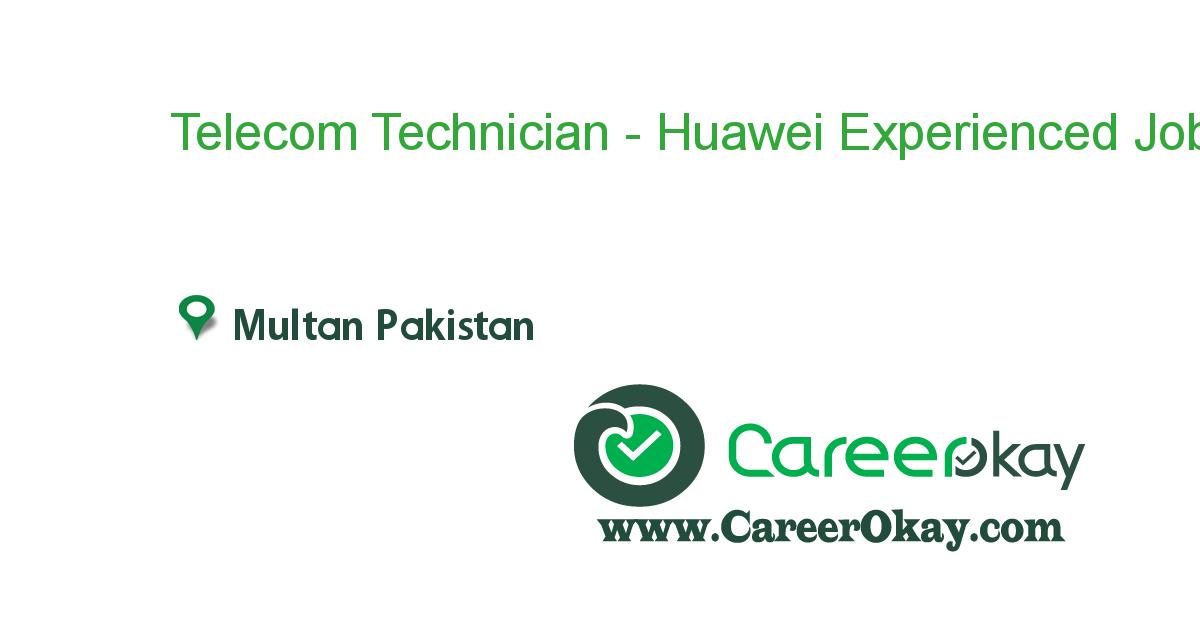Telecom Technician - Huawei Experienced