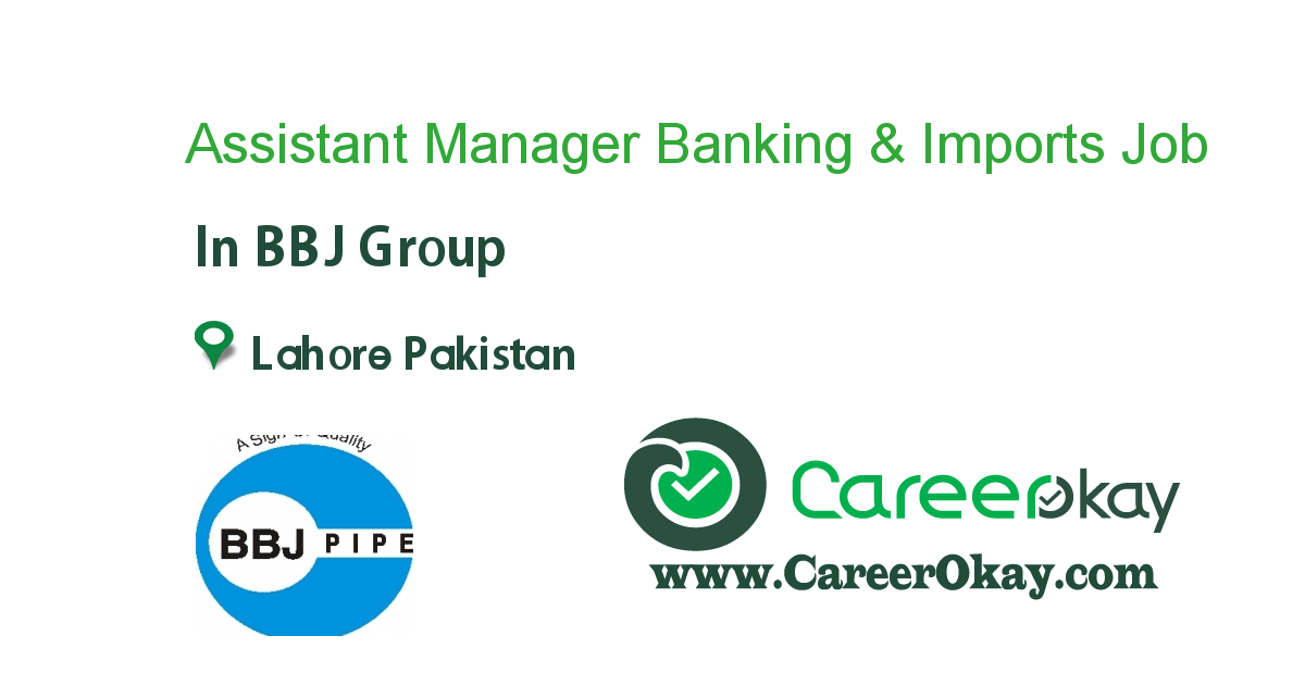 Assistant Manager Banking & Imports