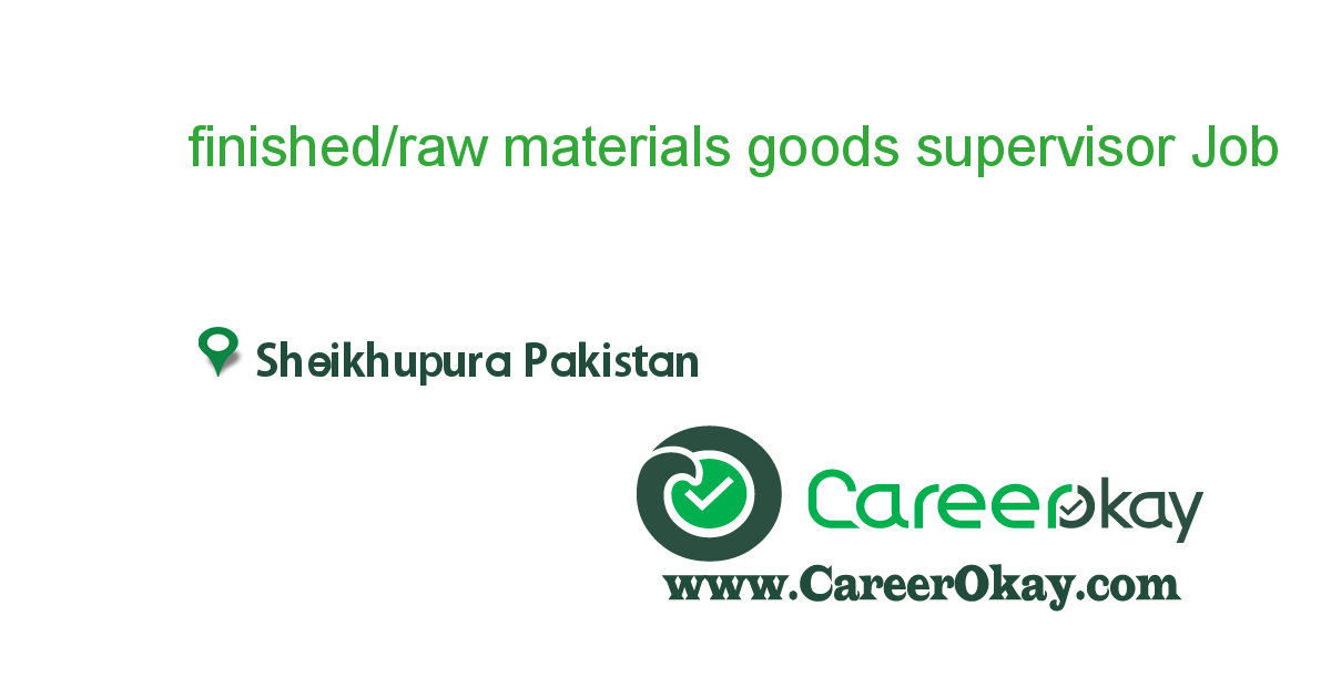 Finished/ Raw Materials Goods Supervisor
